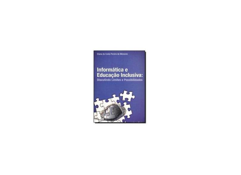Informática E Educação Inclusiva.. Discutindo Limintes E Possibilidades - Adélia Bezerra De Menezes - 9788573910698