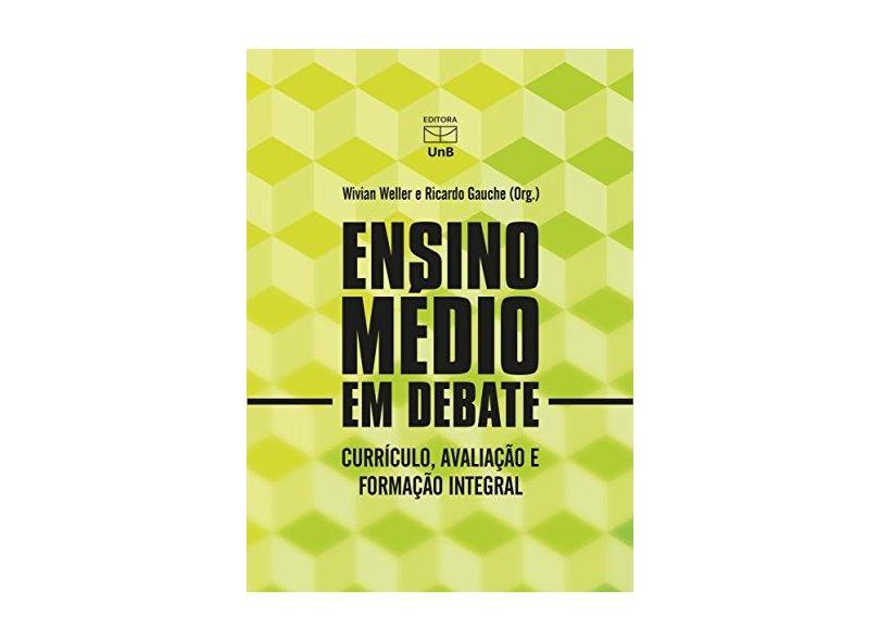 Ensino Médio em Debate. Currículo, Avaliação e Formação Integral - Wivian Weller - 9788523012014