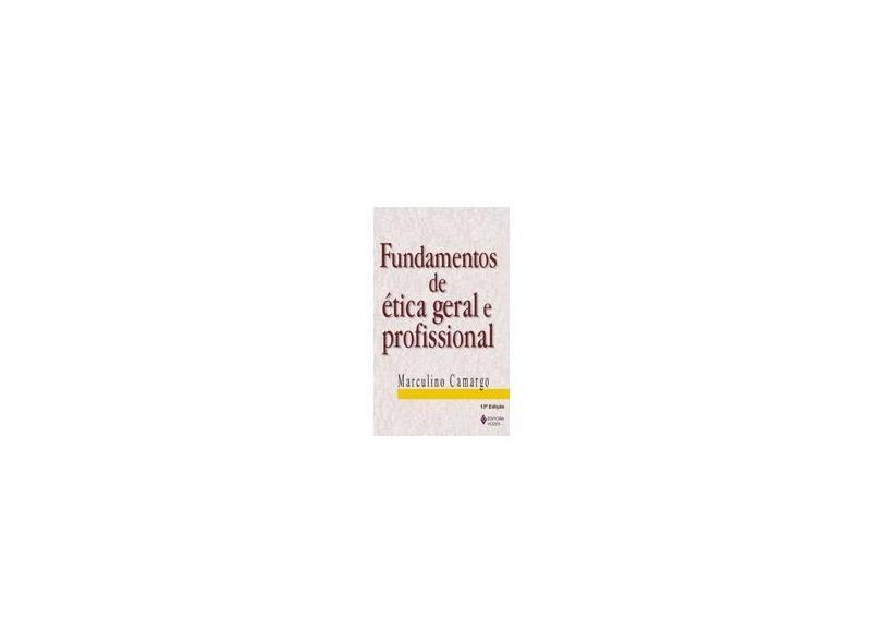 Fundamentos de Etica Geral e Profissional - 6ª Ed. - Camargo, Marculino - 9788532621313