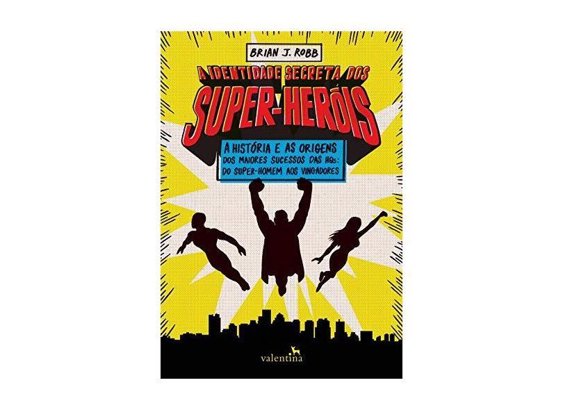 A Identidade Secreta dos Super-Heróis - Brian J. Robb - 9788558890410