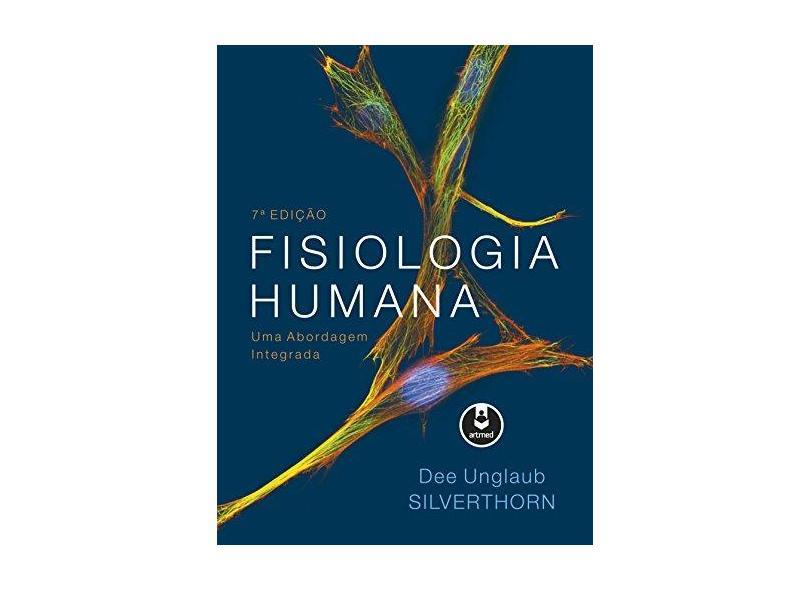 Fisiologia Humana. Uma Abordagem Integrada - Dee U. Silverthorn - 9788582714034
