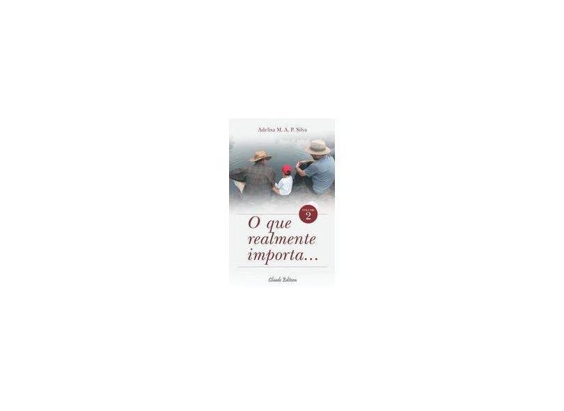 """O Que Realmente Importa - """"silva, Adelisa M A P"""" - 9789895136049"""