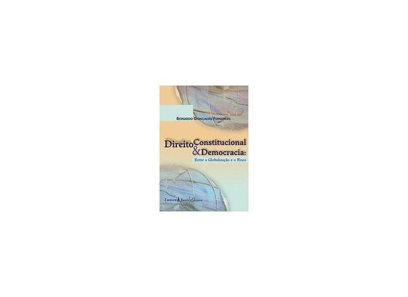 Direito Constitucional e Democracia - Entre a Globalização e o Risco - Bernardo Gonçalves Fernandes - 9788537507964