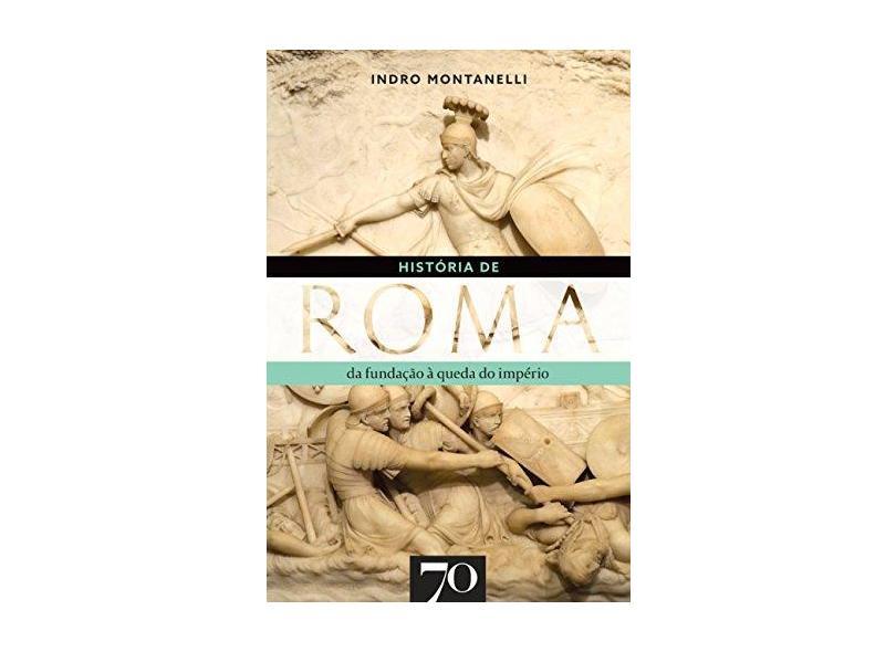 História de Roma: Da fundação à queda do império - Indro Montanelli - 9789724420042