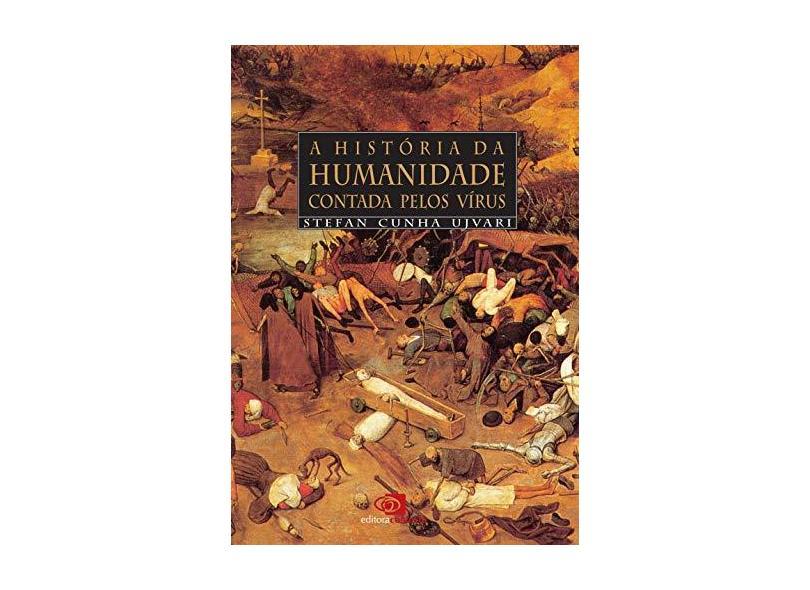 A História da Humanidade Contada Pelos Vírus - Ujvari, Stefan Cunha - 9788572444132