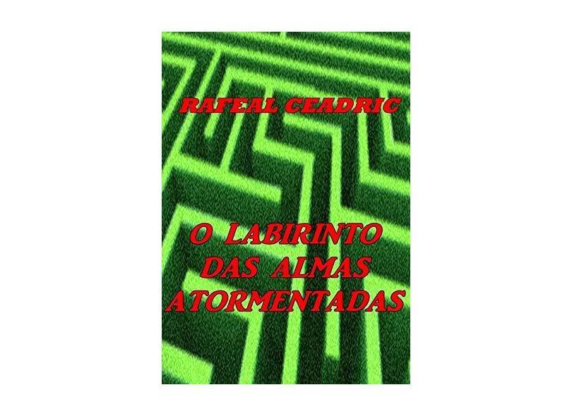 O Labirinto das Almas Atormentadas - Rafeal Ceadric - 9788592096847