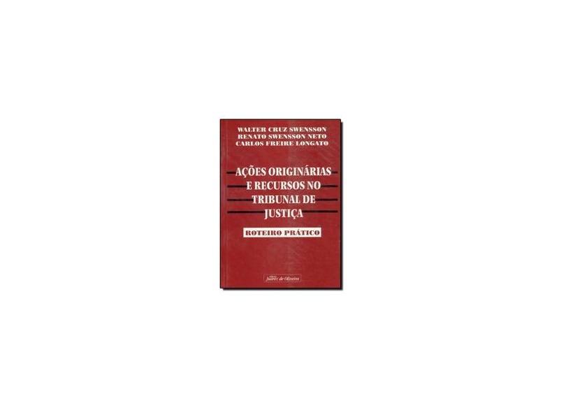 Acoes Originarias e Recurso no Tribunal de Justica-roteiro Pratico - Walter Cruz Swensson - 9788574531571