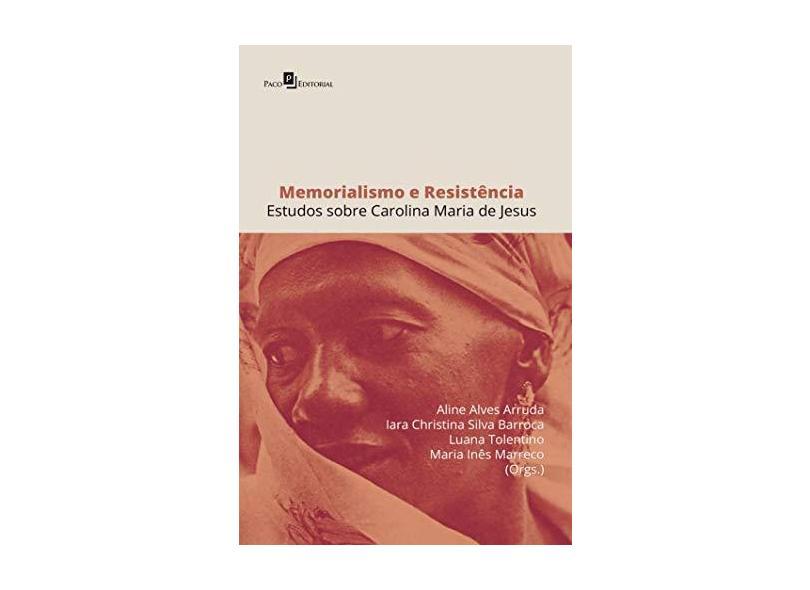 Memorialismo e Resistência. Estudos Sobre Carolina Maria de Jesus - Aline Alves Arruda - 9788546205103