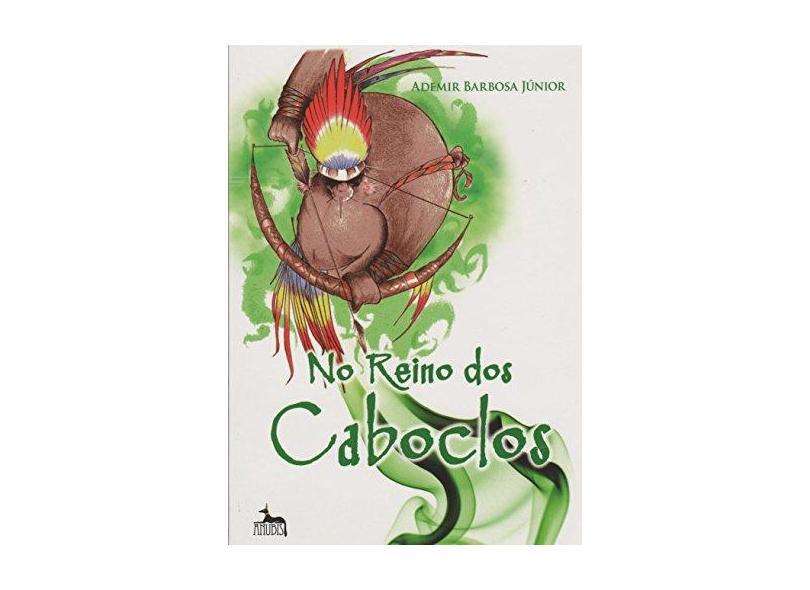 No Reino Dos Caboclos - Ademir Barbosa Junior - 9788567855318