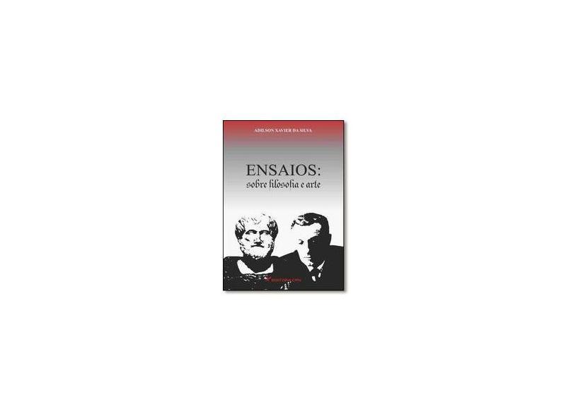 Ensaios - Sobre Filosofia E Arte - Adilson Xavier Da Silva - 9788544405451