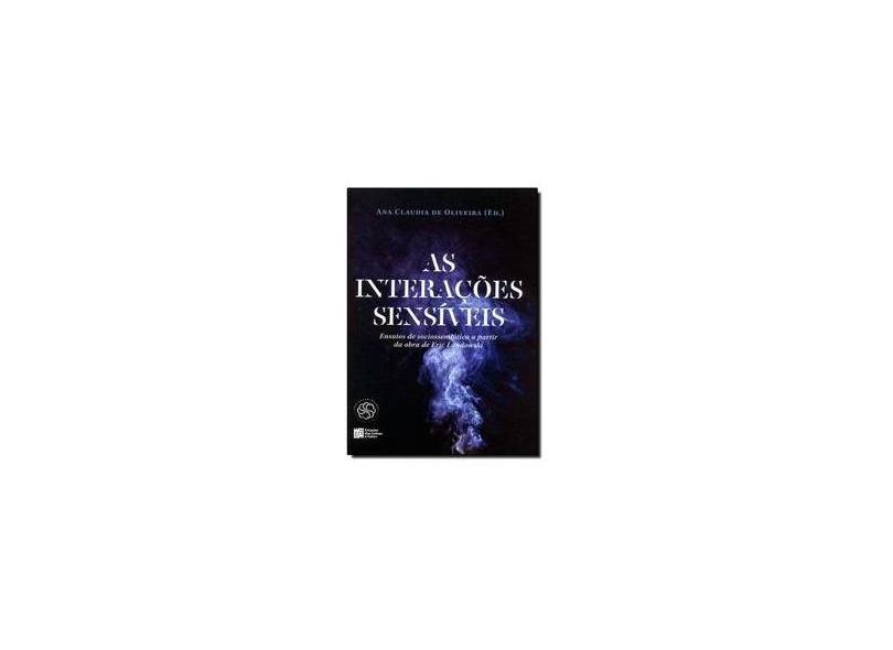 As Interações Sensíveis - Ensaios de Sociossemiótica A Partir da Obra de Eric Landowski - Oliveira, Ana Claudia De - 9788560166701