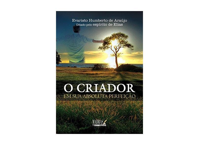 O Criador - Em Sua Absoluta Perfeição - Araujo, Evaristo Humberto De - 9788537004739
