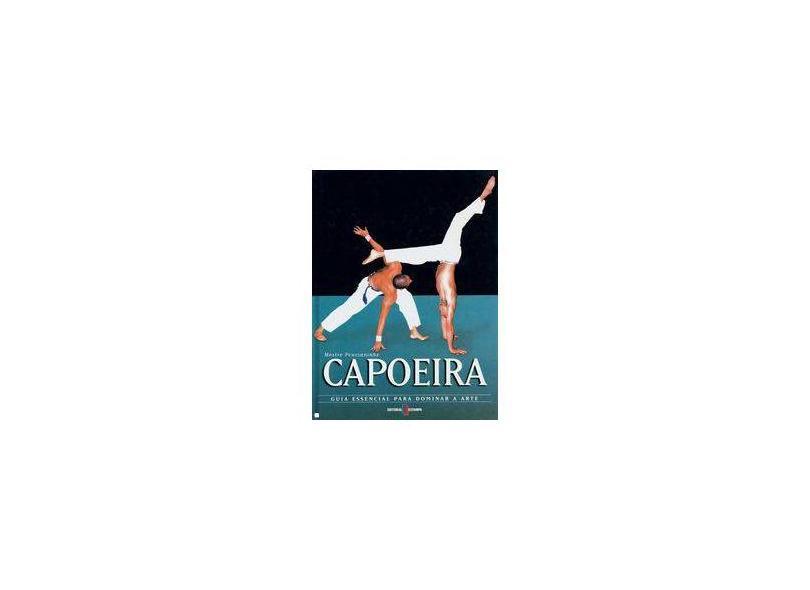 Capoeira - Guia Essencial para Dominar a Arte - Mestre Ponciano Almeida - 9789723323894