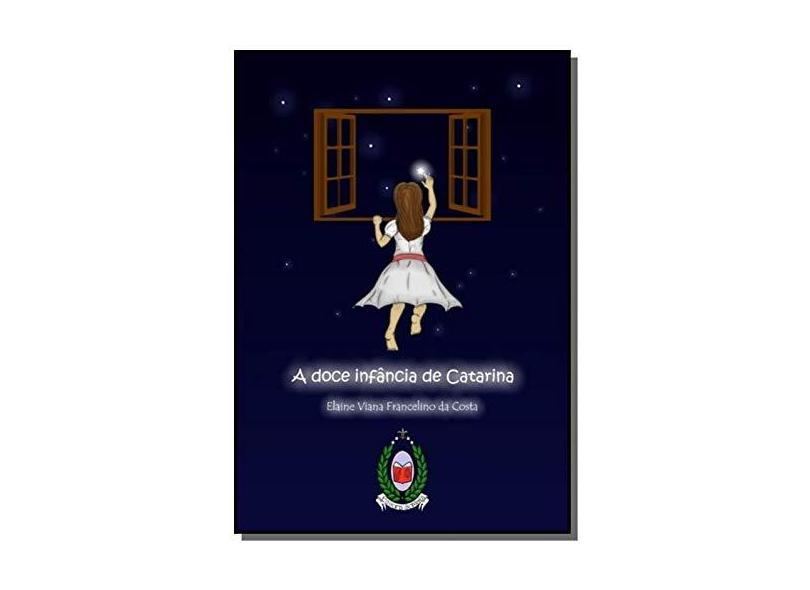 A Doce Infância de Catarina - Elaine Viana Francelino Da Costa - 9788566348163