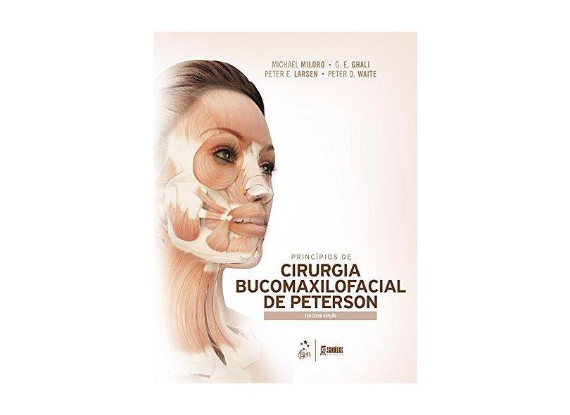 Princípios de Cirurgia Bucomaxilofacial de Peterson - 3ª Ed. 2016 - Ghali, G. E.; Larsen, Peter E. ; Miloro, Michael ; Waite, Peter D. - 9788527729413