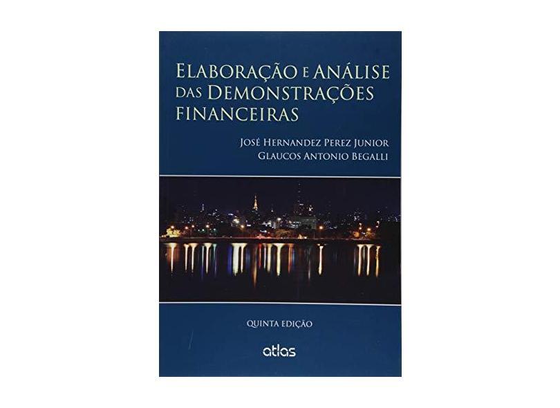 Elaboração e Análise Das Demonstrações Financeiras - 5ª Ed. 2015 - Begalli, Glaucos Antonio; José Hernandez Perez Junior - 9788597000733