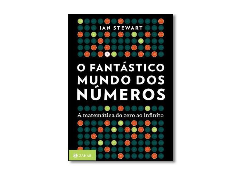 O Fantástico Mundo dos Números. A Matemática do Zero ao Infinito - Ian Stewart - 9788537815526