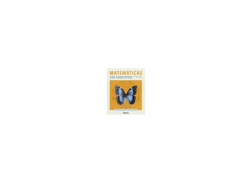 Matemáticas. 100 Conceptos - Marianne Freiberger - 9789089987792