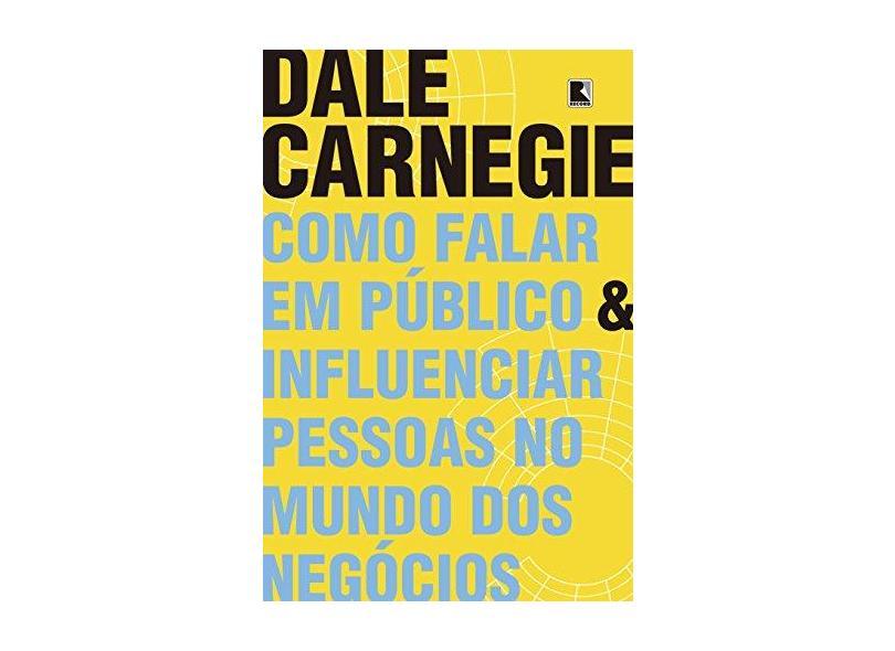 Como Falar em Público e Influenciar Pessoas no Mundo dos Negócios - Dale Carnegie - 9788501112071