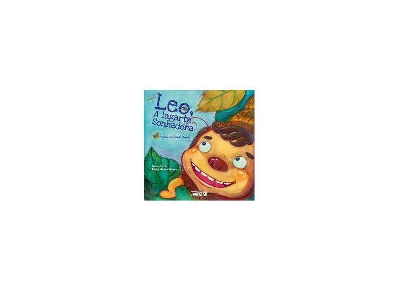 "Leo, A Largarta Sonhadora - ""oliveira, Miriam Leonila De"" - 9788555400445"