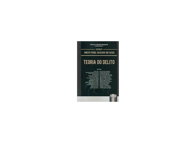 Teoria do Delito - Organizador - Paulo César Busato - 9788536239828