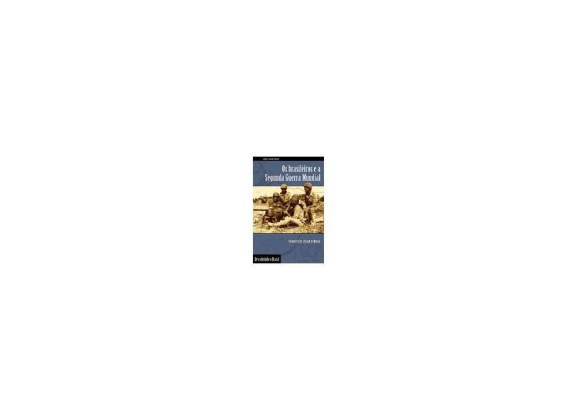 Os Brasileiros e a Segunda Guerra Mundial - Francisco César Ferraz - 9788571108509