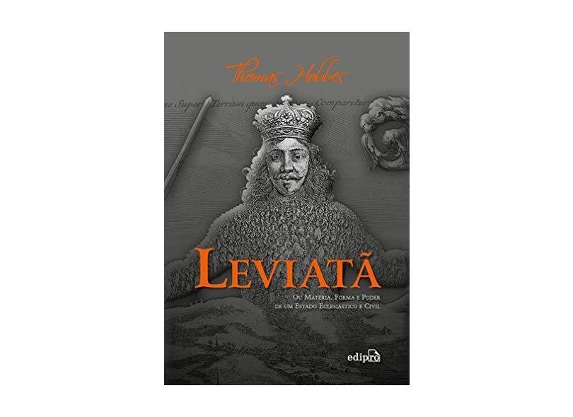 Leviatã - ou Matéria, Forma e Poder de Um Estado Eclesiástico e Civil - Hobbes, Thomas - 9788572838962