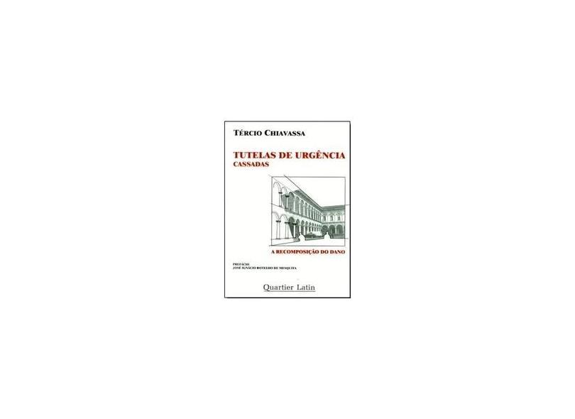 Tutelas de Urgência Cassadas - A Recomposição do Dano - Chiavassa,tércio - 9788588813762