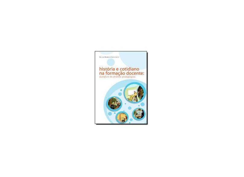 História e cotidiano na formação docente: desafios da prática pedagógica - Silvane Rodrigues Leite Alves - 9788582120712
