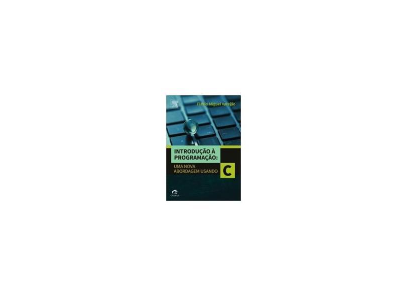 Introdução À Programação - Uma Nova Abordagem Usando C - Varejão, Flávio Miguel - 9788535280111