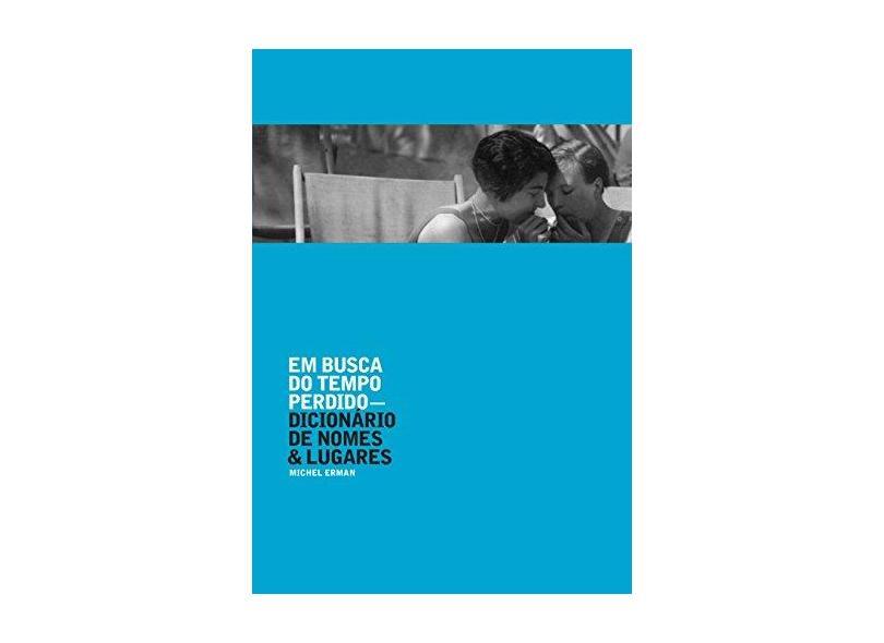 Em Busca do Tempo Perdido. Dicionário de Nomes & Lugares - Michel Erman - 9788525058768