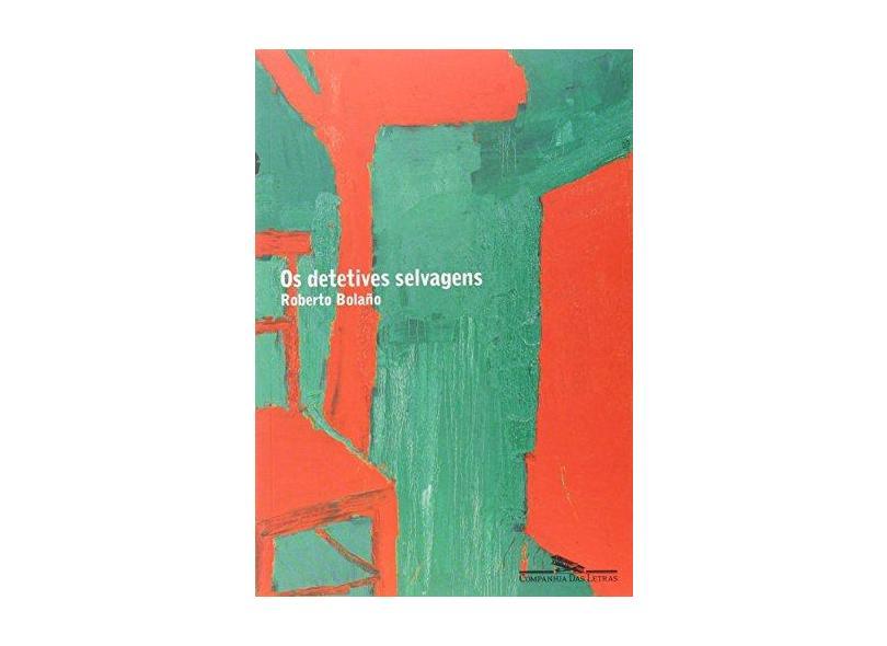 Os Detetives Selvagens - Bolaño, Roberto - 9788535908749