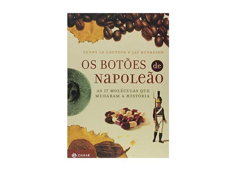 Os Botões de Napoleão - As 17 Moléculas que Mudaram a História - Burreson, Jay; Le Couteur, Penny M. - 9788571109247