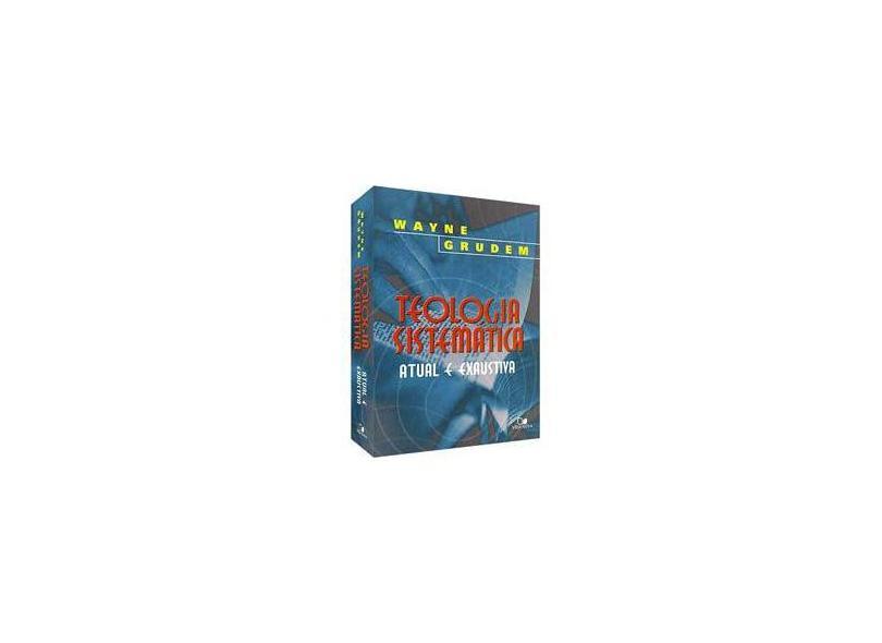 Teologia Sistemática: Atual e Exaustiva - Wayne Grudem - 9788527502702