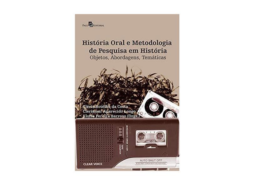 História Oral e Metodologia de Pesquisa em História. Objetos. Abordagens. Temáticas - Eloísa Pereira Barroso - 9788581488646