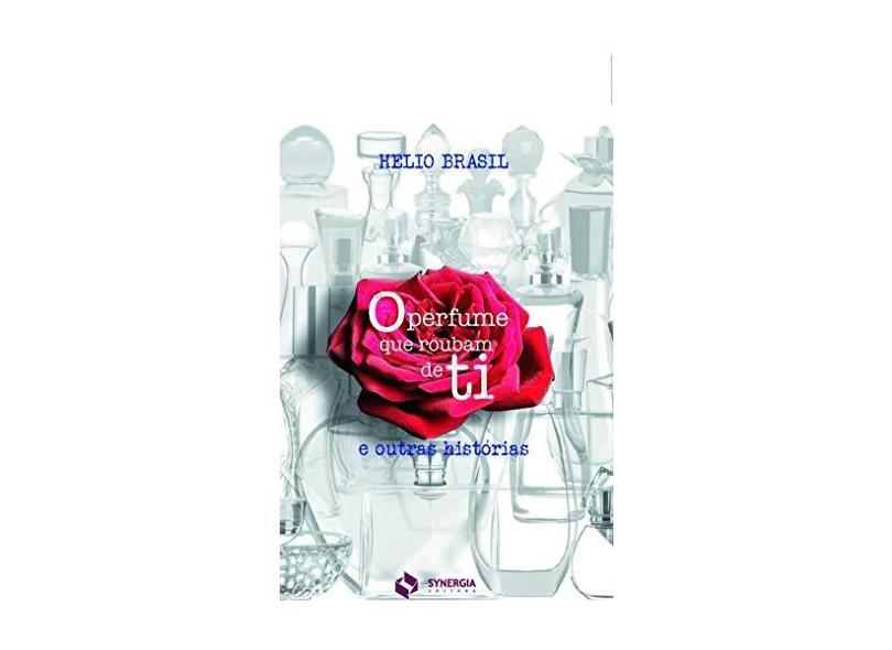 O Perfume que Roubam de ti: e Outras Histórias - Helio Brasil - 9788568483763