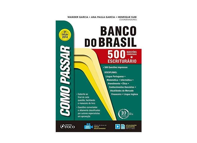Como Passar em Concursos do Banco do Brasil. 500 Questões Comentadas. 2018 - Wander Garcia - 9788582422397