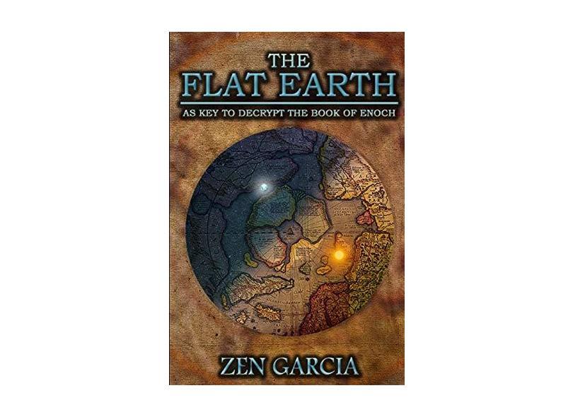 A Terra Plana Como Chave Para Decodificar o Livro de Enoque - Zen Garcia - 9781329579422