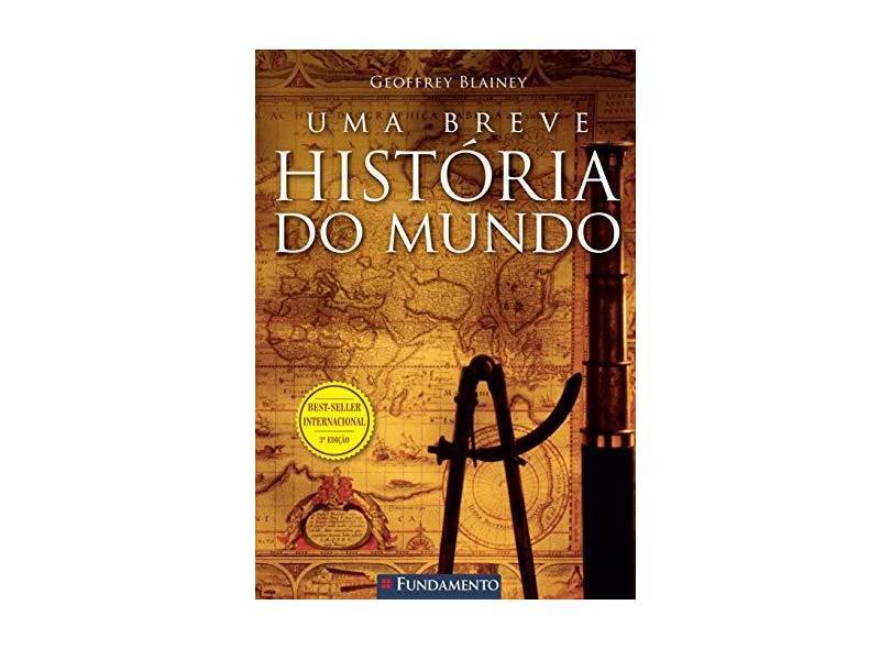 Uma Breve História do Mundo - 3ª Ed. 2015 - Blainey, Geoffrey - 9788539507672