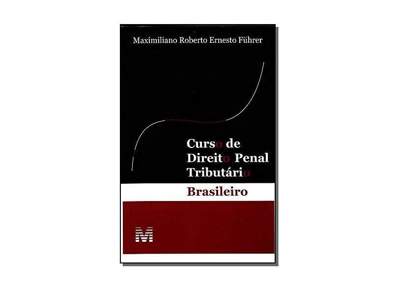Curso de Direito Penal Tributário Brasileiro - Führer, Maximiliano Roberto Ernesto - 9788574209852