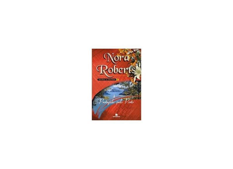 Protegido Pelo Porto - Trilogia da Gratidão - Vol. 3 - Roberts, Nora - 9788528611755
