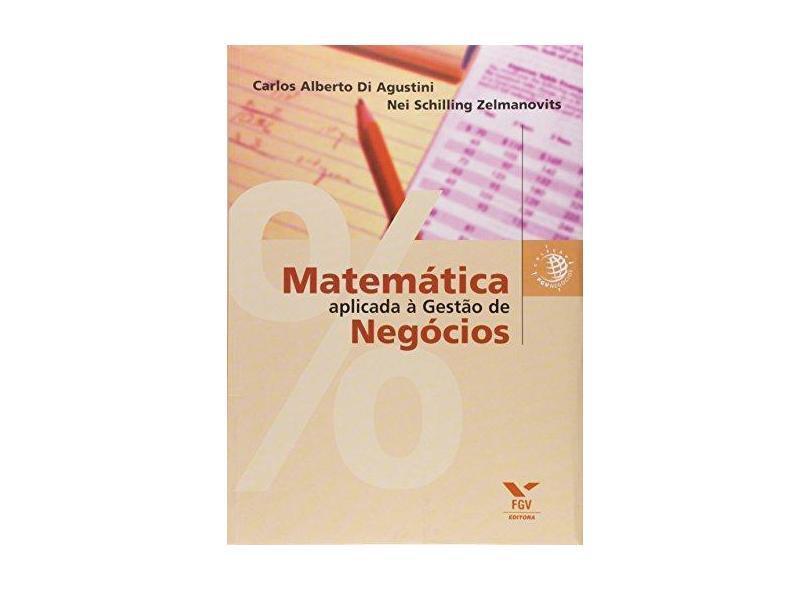 Matemática Aplicada à Gestão de Negócios - Carlos Alberto Di Agustini - 9788522504985