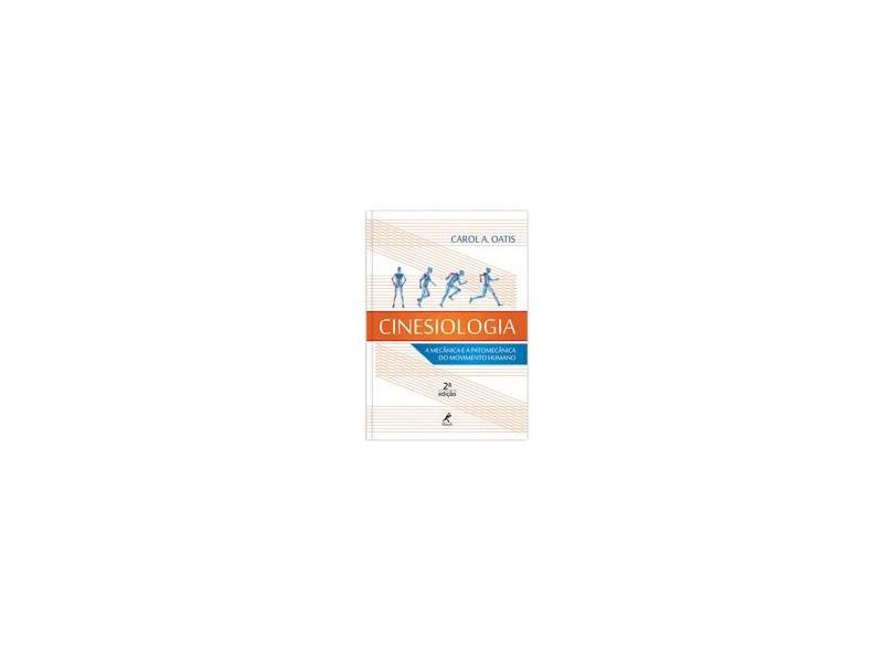Cinesiologia: A Mecânica e a Patomecânica do Movimento Humano - Carol A. Oatis - 9788520432402