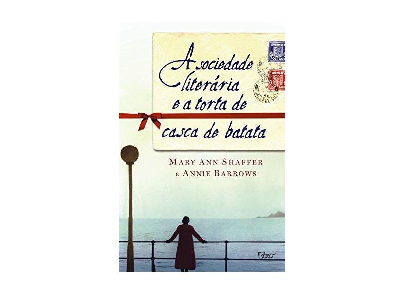 A Sociedade Literária e a Torta de Casca de Batata - Barrows, Annie; Shaffer, Mary Ann - 9788532524102