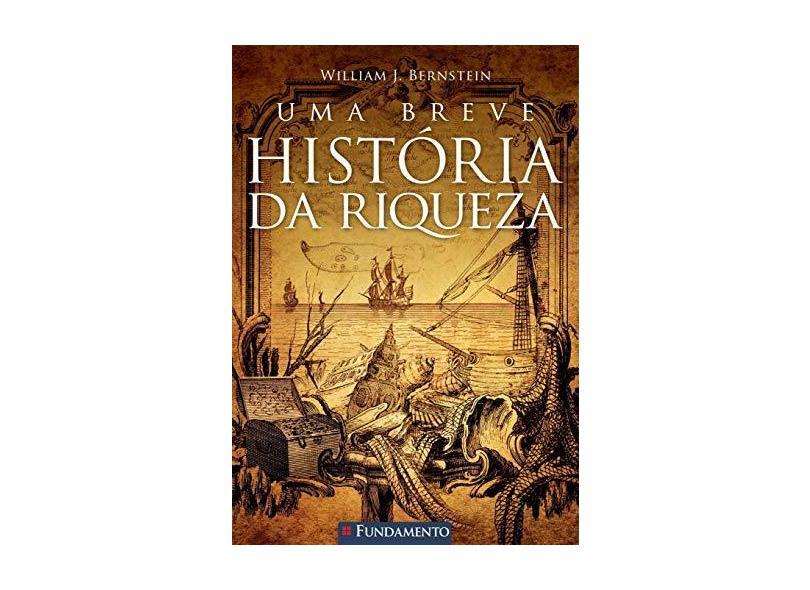 Uma Breve História da Riqueza - Bernstein, William J. - 9788539506095