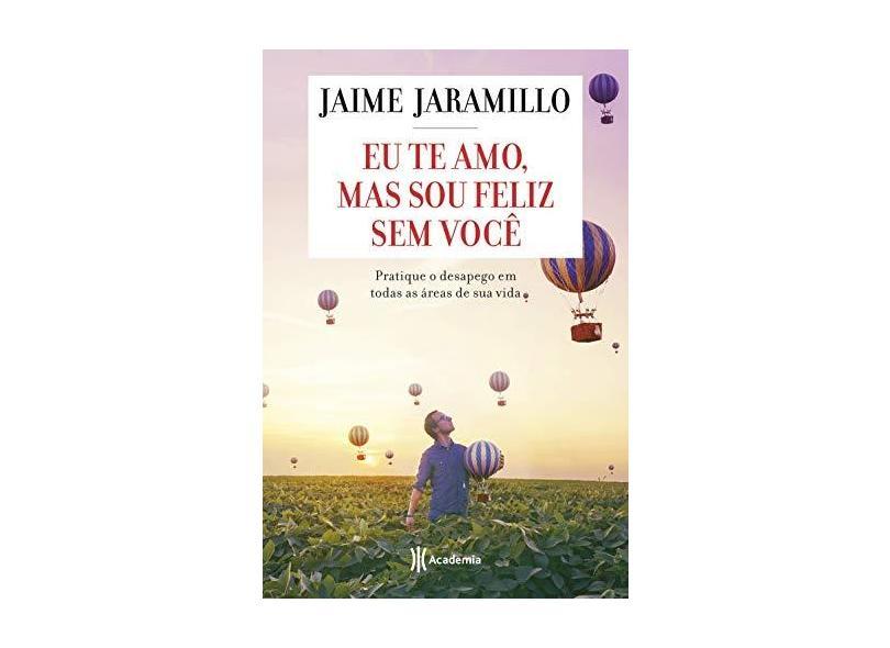 Eu Te Amo, Mas Sou Feliz sem Você - Jaime Jaramillo - 9788542209006
