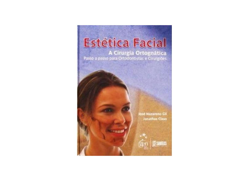 Estética Facial - A Cirurgia Ortognática - Passo a Passo para Ortodontistas e Cirurgiões - Jonathas Daniel Paggi Claus - 9788572887960