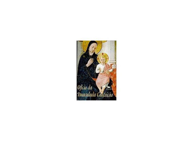 Ofício da Imaculada Conceição - Loyola - 9788515018307