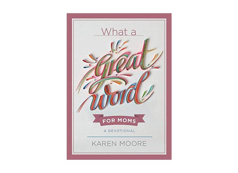What A Great Word For Moms - Moore,karen - 9781546035640