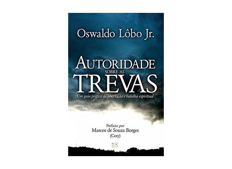 Autoridade Sobre as Trevas - Oswaldo Lobo Junior - 9788574593609